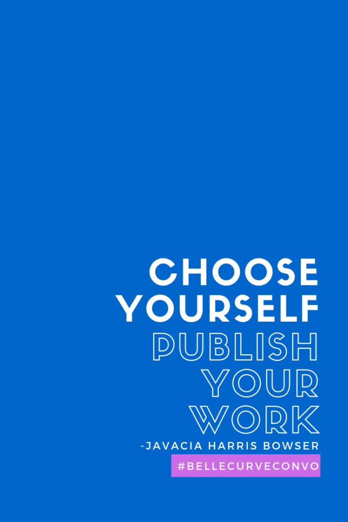 Choose Yourself, Publish your work - Javacia Harris Bowser